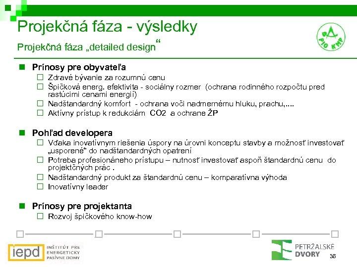 """Projekčná fáza - výsledky Projekčná fáza """"detailed design"""" n Prínosy pre obyvateľa ¨ Zdravé"""