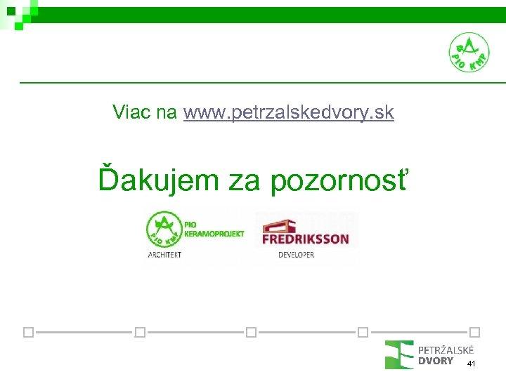 Viac na www. petrzalskedvory. sk Ďakujem za pozornosť 41