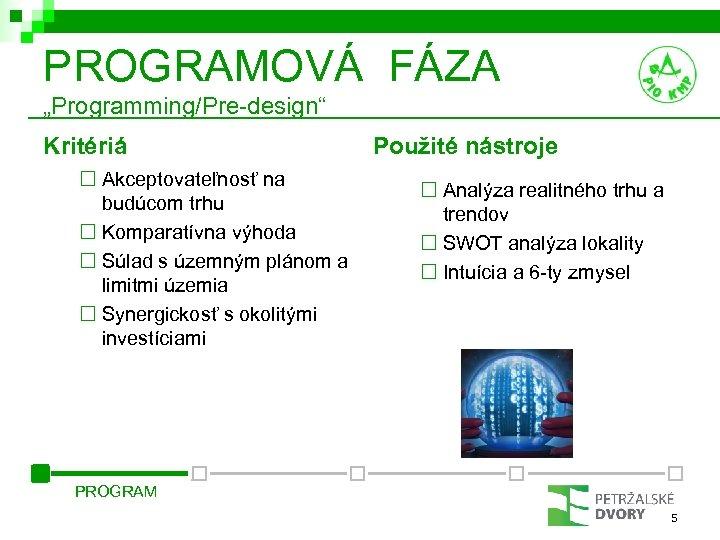 """PROGRAMOVÁ FÁZA """"Programming/Pre-design"""" Kritériá ¨ Akceptovateľnosť na budúcom trhu ¨ Komparatívna výhoda ¨ Súlad"""