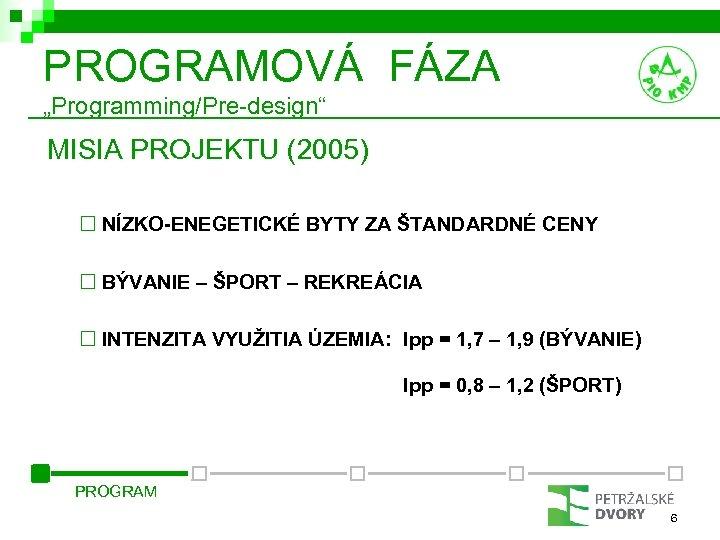 """PROGRAMOVÁ FÁZA """"Programming/Pre-design"""" MISIA PROJEKTU (2005) ¨ NÍZKO-ENEGETICKÉ BYTY ZA ŠTANDARDNÉ CENY ¨ BÝVANIE"""
