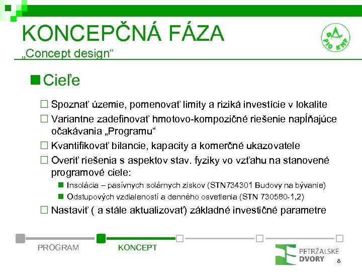 """KONCEPČNÁ FÁZA """"Concept design"""" n Cieľe ¨ Spoznať územie, pomenovať limity a riziká investície"""