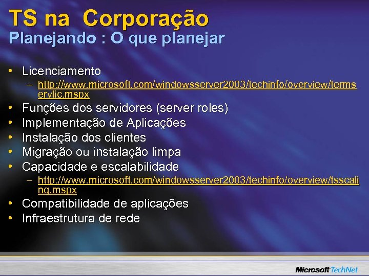 TS na Corporação Planejando : O que planejar • Licenciamento – http: //www. microsoft.