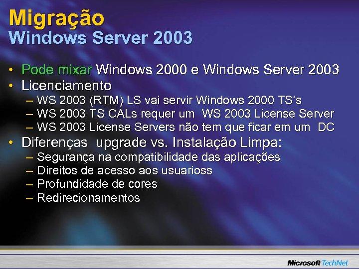 Migração Windows Server 2003 • Pode mixar Windows 2000 e Windows Server 2003 •