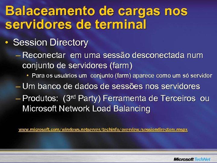 Balaceamento de cargas nos servidores de terminal • Session Directory – Reconectar em uma