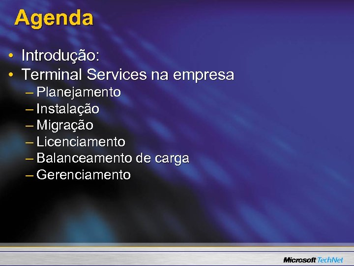 Agenda • Introdução: • Terminal Services na empresa – Planejamento – Instalação – Migração