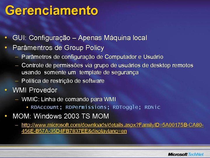 Gerenciamento • GUI: Configuração – Apenas Máquina local • Parâmentros de Group Policy –