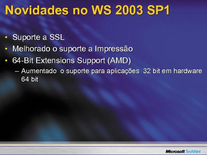 Novidades no WS 2003 SP 1 • • • Suporte a SSL Melhorado o