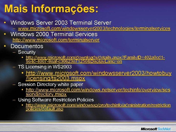 Mais Informações: • Windows Server 2003 Terminal Server – www. microsoft. com/windowsserver 2003/technologies/terminalservices •