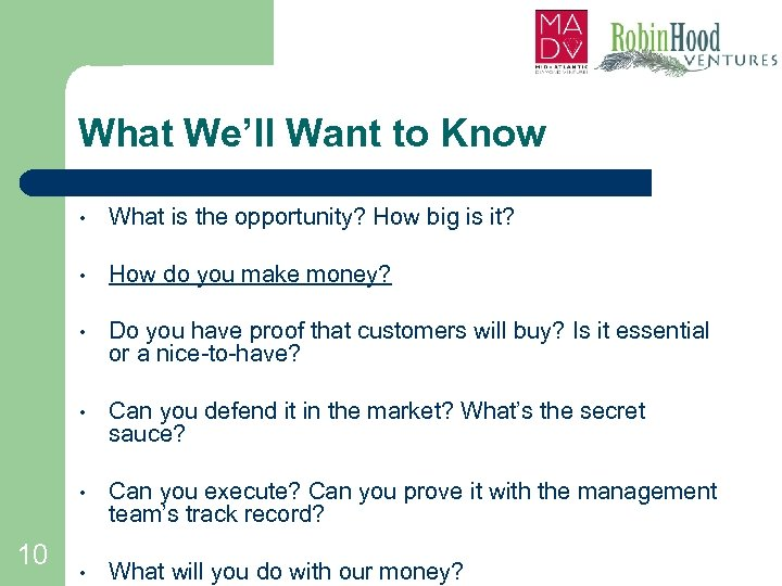 What We'll Want to Know • • How do you make money? • Do