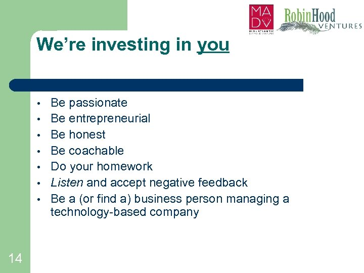 We're investing in you • • 14 Be passionate Be entrepreneurial Be honest Be