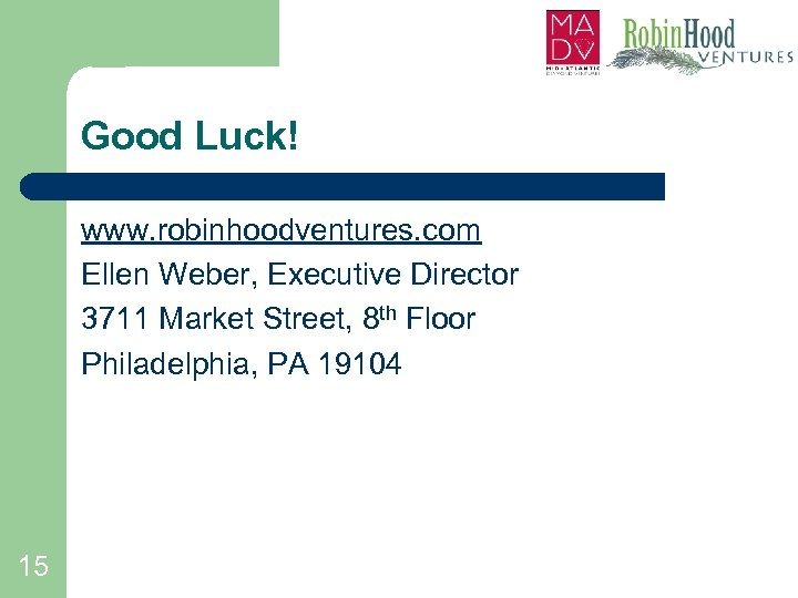 Good Luck! www. robinhoodventures. com Ellen Weber, Executive Director 3711 Market Street, 8 th