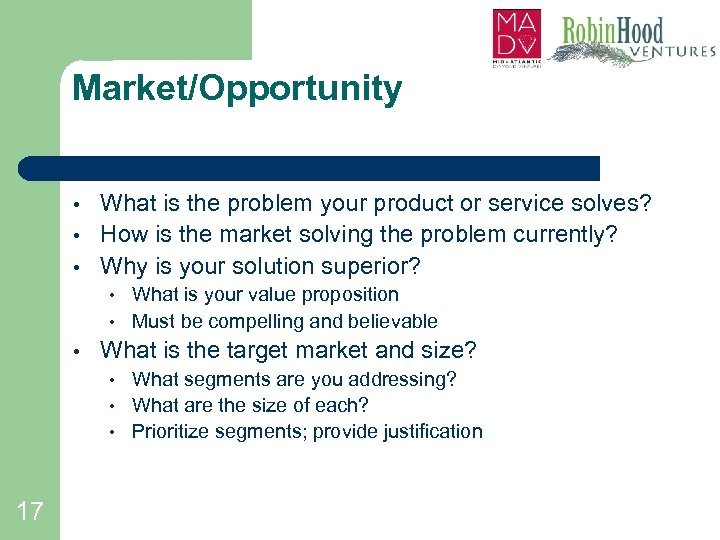 Market/Opportunity • • • What is the problem your product or service solves? How