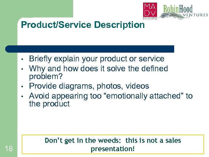 Product/Service Description • • 18 Briefly explain your product or service Why and how