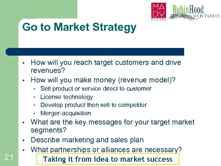 Go to Market Strategy • • How will you reach target customers and drive