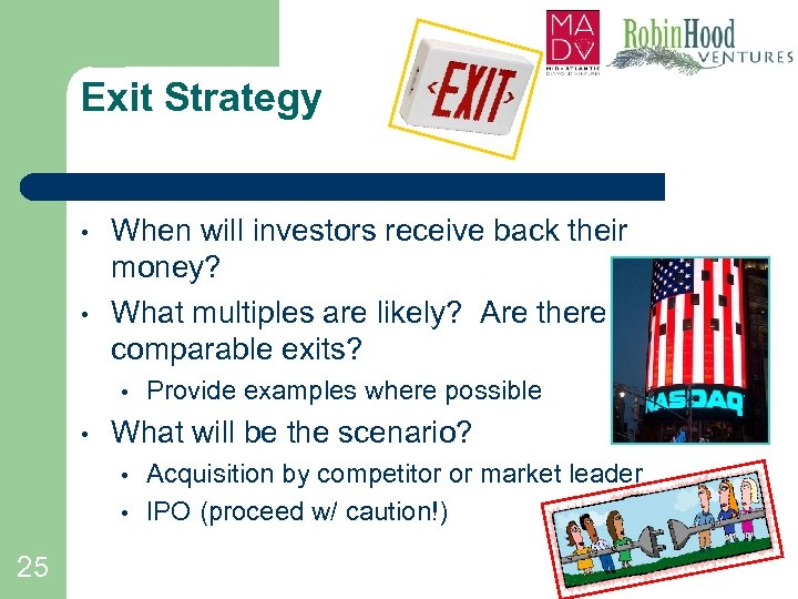 Exit Strategy • • When will investors receive back their money? What multiples are