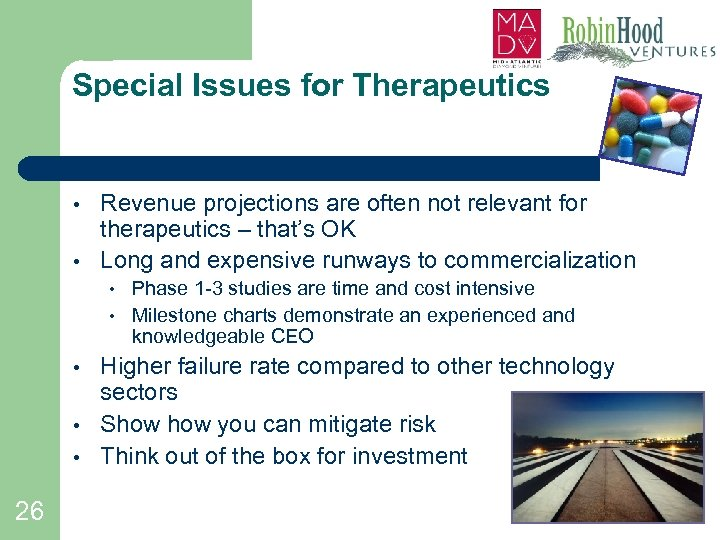 Special Issues for Therapeutics • • Revenue projections are often not relevant for therapeutics