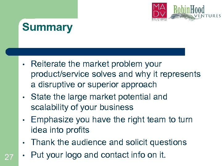 Summary • • 27 • Reiterate the market problem your product/service solves and why