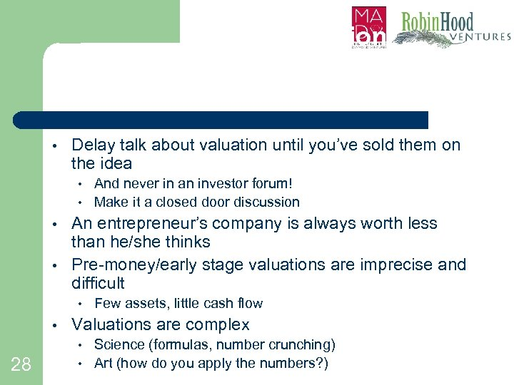 Valuation. . . • Delay talk about valuation until you've sold them on the