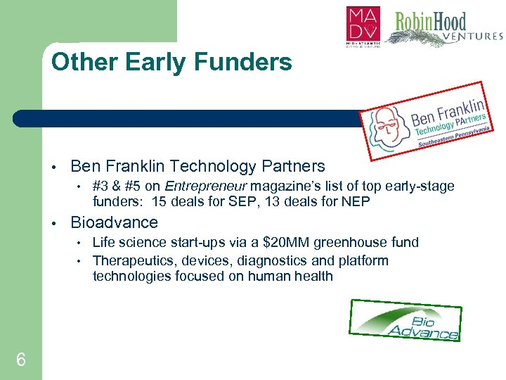 Other Early Funders • Ben Franklin Technology Partners • • Bioadvance • • 6