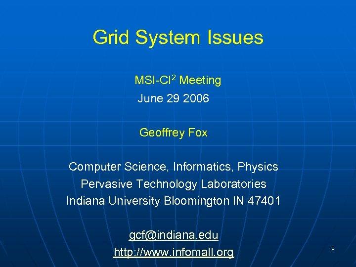 Grid System Issues MSI-CI 2 Meeting June 29 2006 Geoffrey Fox Computer Science, Informatics,