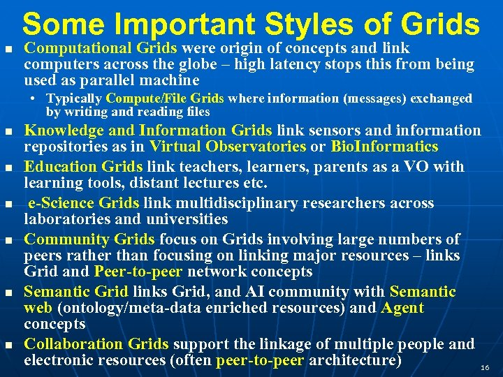 Some Important Styles of Grids Computational Grids were origin of concepts and link computers