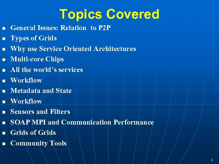 Topics Covered General Issues: Relation to P 2 P Types of Grids Why use