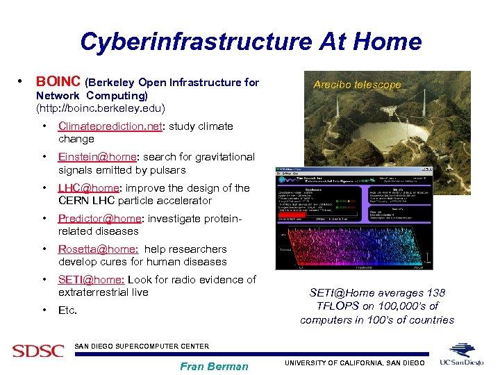 Cyberinfrastructure At Home • BOINC (Berkeley Open Infrastructure for Network Computing) (http: //boinc. berkeley.