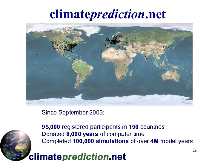climateprediction. net Since September 2003: 95, 000 registered participants in 150 countries Donated 8,