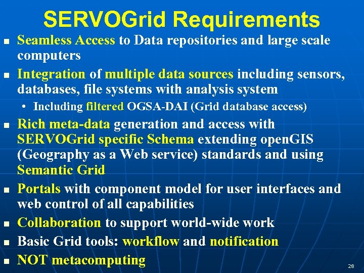 SERVOGrid Requirements Seamless Access to Data repositories and large scale computers Integration of multiple