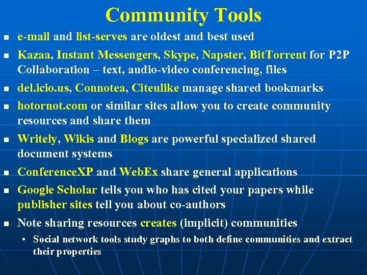 Community Tools e-mail and list-serves are oldest and best used Kazaa, Instant Messengers, Skype,