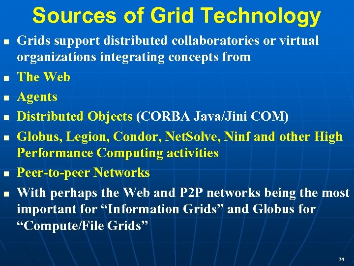 Sources of Grid Technology Grids support distributed collaboratories or virtual organizations integrating concepts from