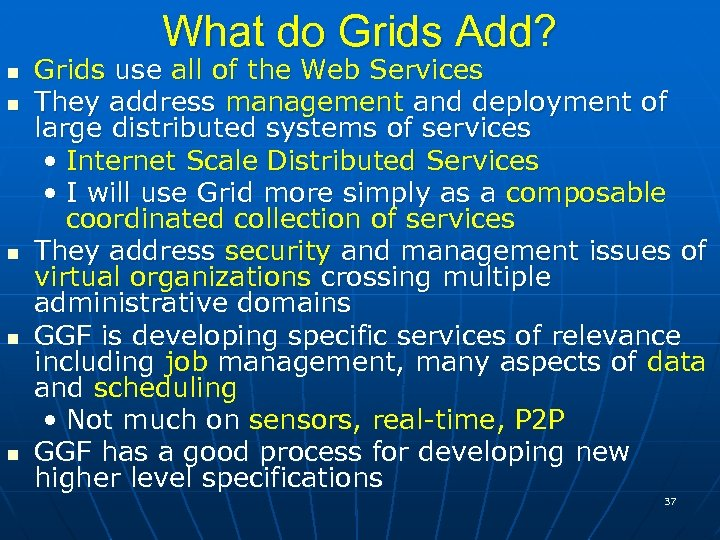 What do Grids Add? Grids use all of the Web Services They address management