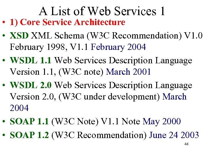 A List of Web Services 1 • 1) Core Service Architecture • XSD XML