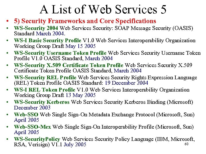 A List of Web Services 5 • 5) Security Frameworks and Core Specifications •