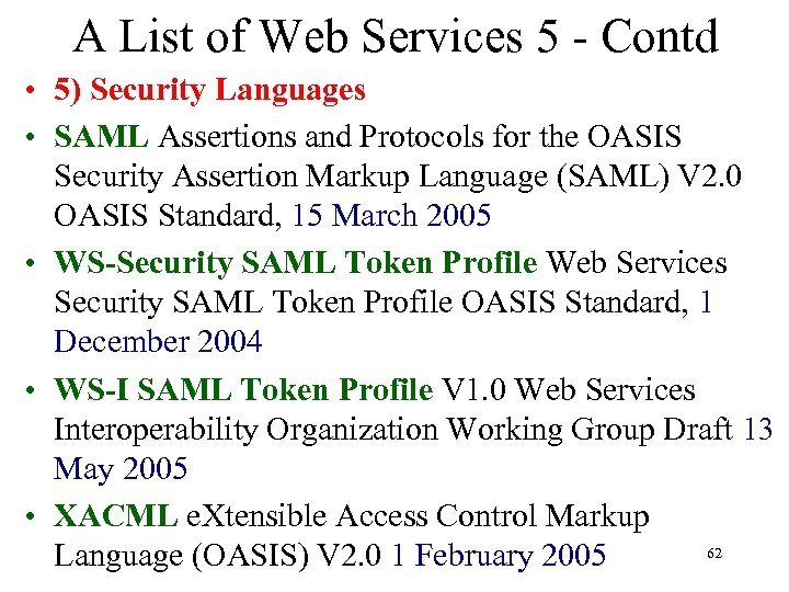 A List of Web Services 5 - Contd • 5) Security Languages • SAML