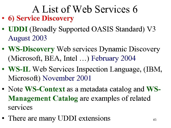 A List of Web Services 6 • 6) Service Discovery • UDDI (Broadly Supported