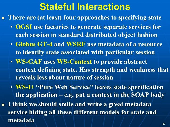 Stateful Interactions There are (at least) four approaches to specifying state • OGSI use