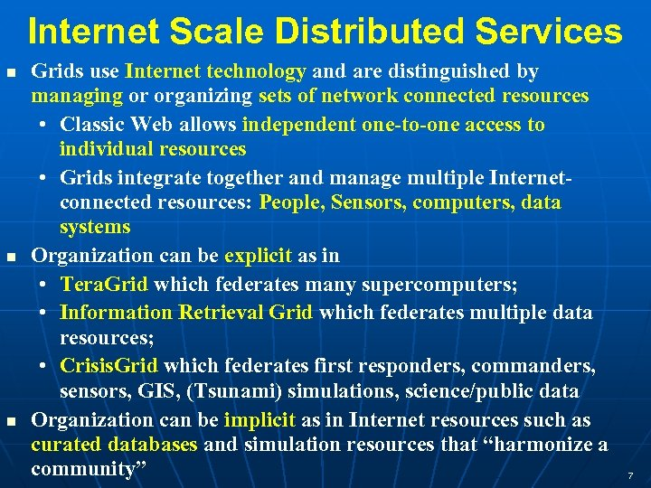 Internet Scale Distributed Services Grids use Internet technology and are distinguished by managing or