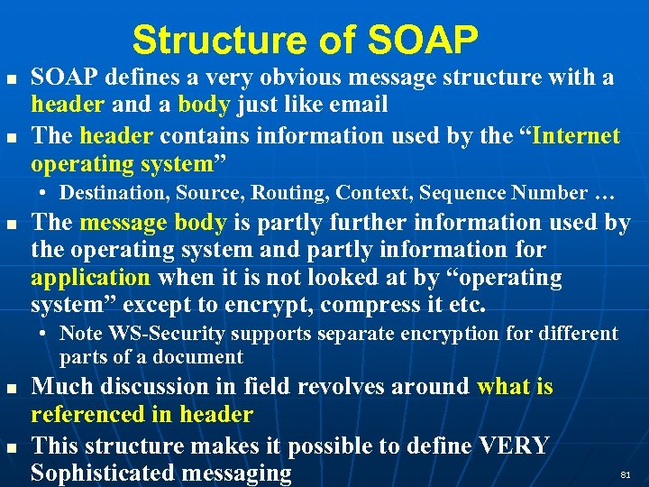 Structure of SOAP defines a very obvious message structure with a header and a