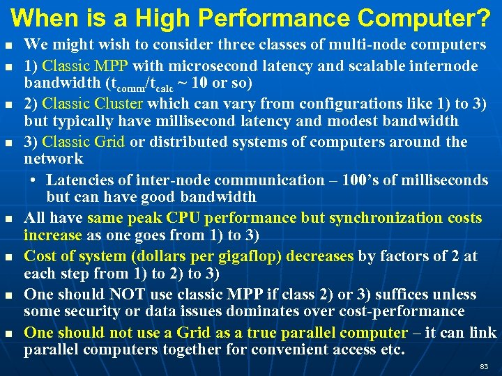 When is a High Performance Computer? We might wish to consider three classes of
