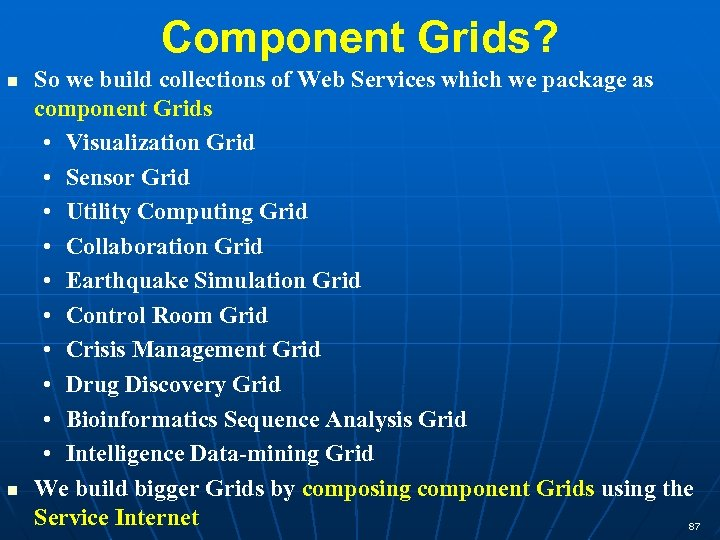 Component Grids? So we build collections of Web Services which we package as component