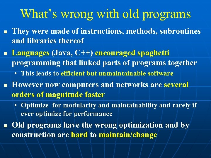 What's wrong with old programs They were made of instructions, methods, subroutines and libraries