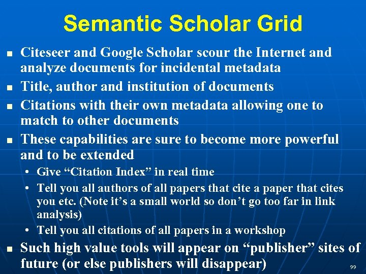 Semantic Scholar Grid Citeseer and Google Scholar scour the Internet and analyze documents for