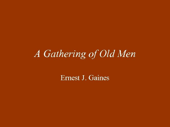 A Gathering of Old Men Ernest J. Gaines