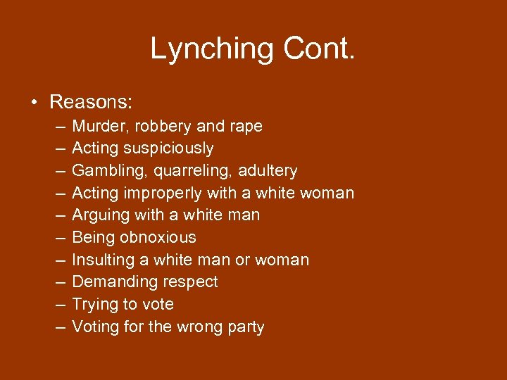 Lynching Cont. • Reasons: – – – – – Murder, robbery and rape Acting