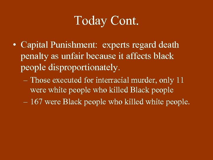 Today Cont. • Capital Punishment: experts regard death penalty as unfair because it affects