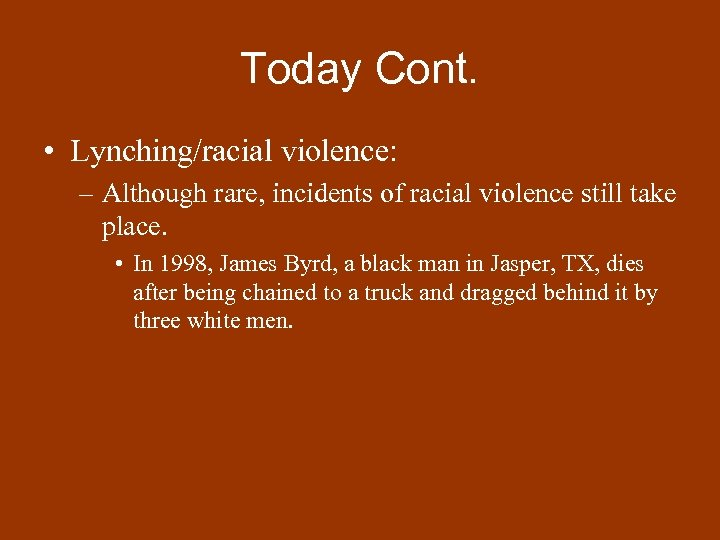 Today Cont. • Lynching/racial violence: – Although rare, incidents of racial violence still take