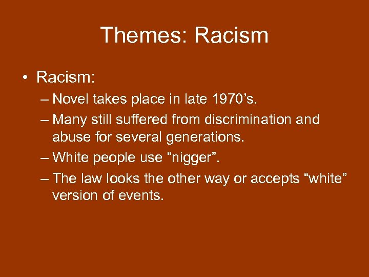 Themes: Racism • Racism: – Novel takes place in late 1970's. – Many still