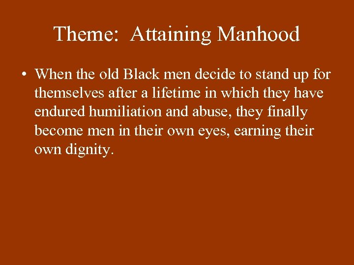 Theme: Attaining Manhood • When the old Black men decide to stand up for