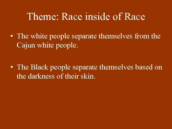Theme: Race inside of Race • The white people separate themselves from the Cajun